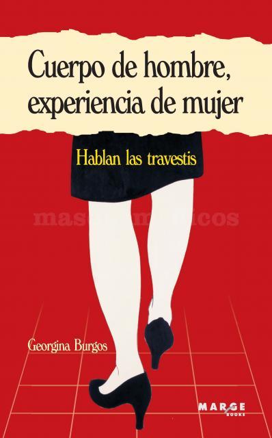 Cuerpo de hombre, experiencia de mujer. Hablan las travestis (libro) - Georgina Burgos Gil